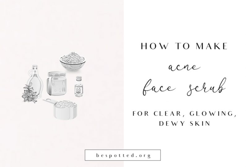 Diy Acne Face Scrub For Clear Glowing Dewy Skin Be Spotted